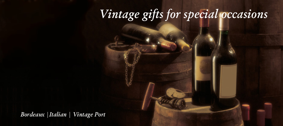 Vintage gifts for special occasions. Bordeaux, Italian, Vintage Port.